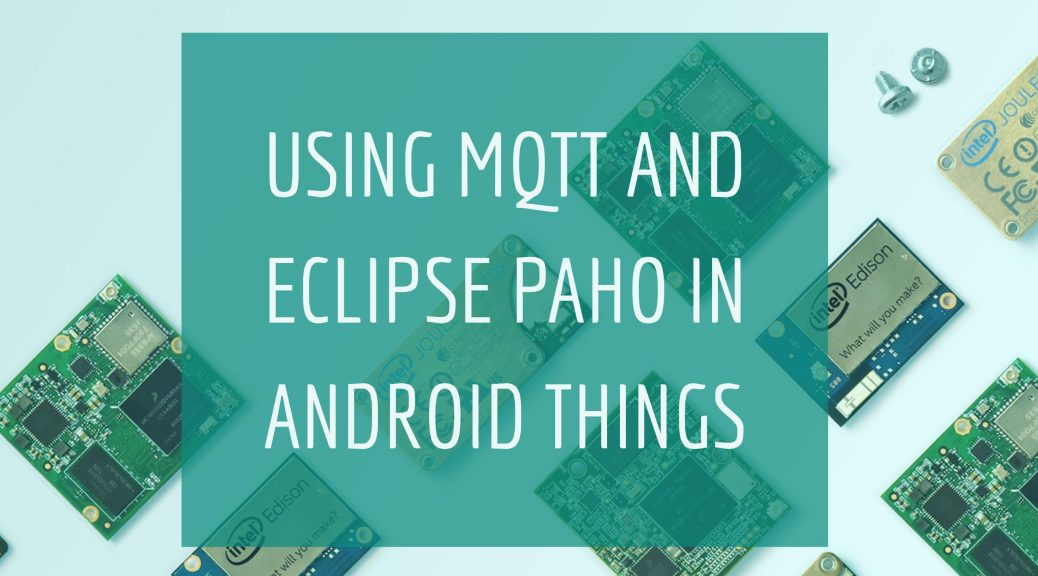 Using MQTT and Eclipse Paho in Android Things   Benjamin Cabé